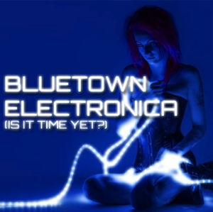 Bluetown Electronica Is It Time Yet front cover image picture